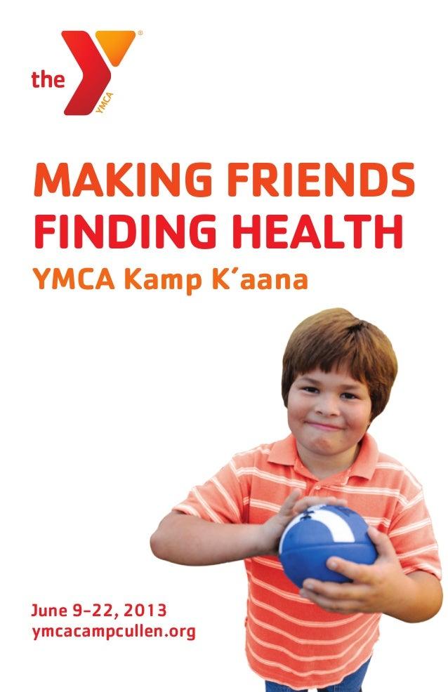 MAKING FRIENDS FINDING HEALTH YMCA Kamp K'aana  June 9-22, 2013 ymcacampcullen.org