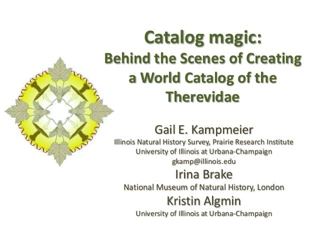 Catalog magic: Behind the Scenes of Creating a World Catalog of the Therevidae Gail E. Kampmeier Illinois Natural History ...