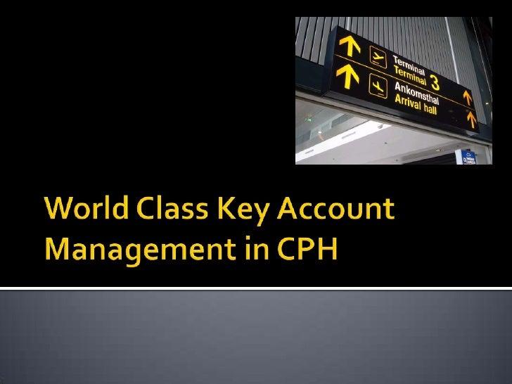 World ClassKeyAccount Management in CPH<br />