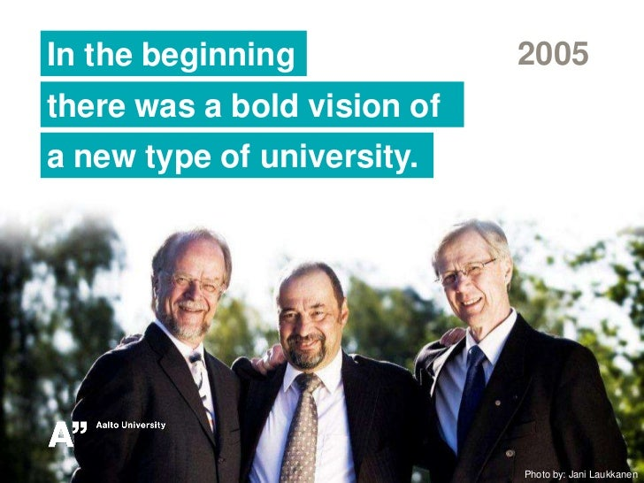 2005<br />In the beginning <br />there was a bold vision of<br />a new type of university.<br />Photo by: Jani Laukkanen<b...