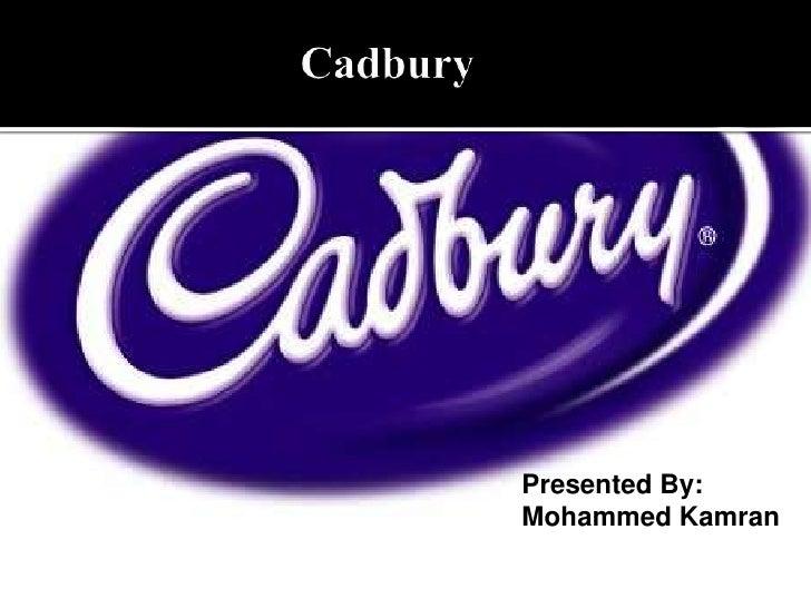 Cadbury <br />Presented By:<br />Mohammed Kamran<br />