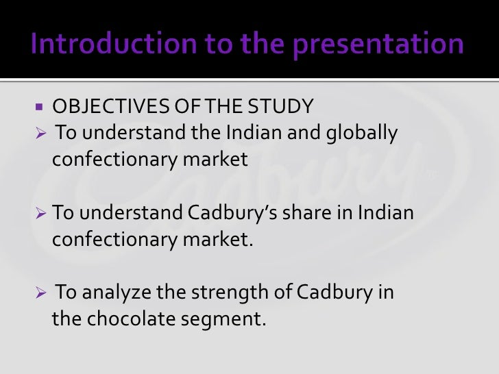 objectives of cadbury This two-page document explains our aims and objectives and how we intend to  meet them cadburys aims and objectives aims objectives deliver superior.
