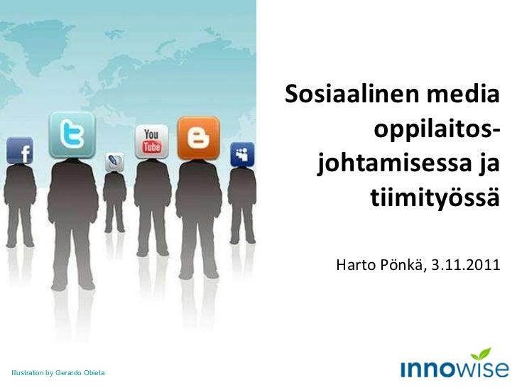 Sosiaalinen media oppilaitos- johtamisessa ja tiimityössä Harto Pönkä, 3.11.2011 Illustration by Gerardo Obieta