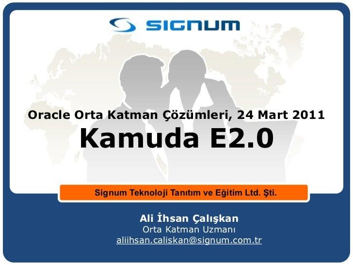 Oracle Orta Katman Çözümleri, 24 Mart 2011       Kamuda E2.0         Signum Teknoloji Tanıtım ve Eğitim Ltd. Şti.         ...