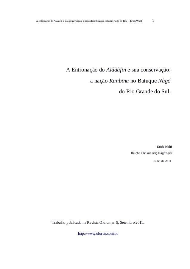 A Entronação do Aláààfin e sua conservação: a nação Kambina no Batuque Nàgó do R.S. - Erick Wolff 1 A Entronação do Aláààf...