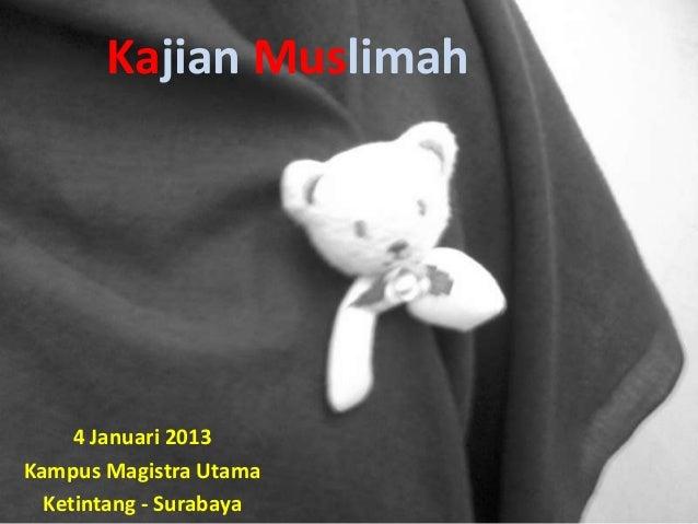 Kajian Muslimah     4 Januari 2013Kampus Magistra Utama  Ketintang - Surabaya