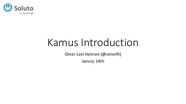 Kamus Introduction Omer Levi Hevroni (@omerlh) Janury 14th
