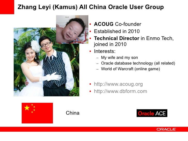 Zhang Leyi (Kamus) All China Oracle User Group ACOUG  Co-founder Established in 2010 Technical Director  in Enmo Tech, joi...