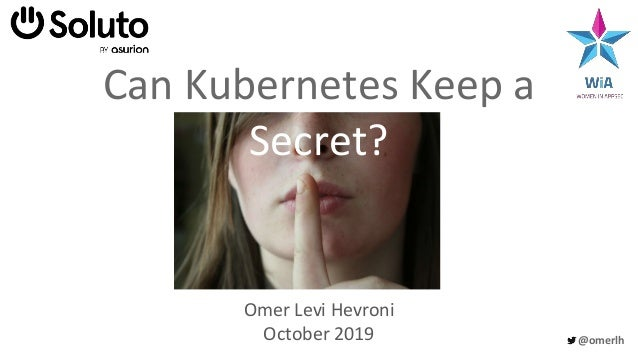 @omerlh Can Kubernetes Keep a Secret? Omer Levi Hevroni October 2019