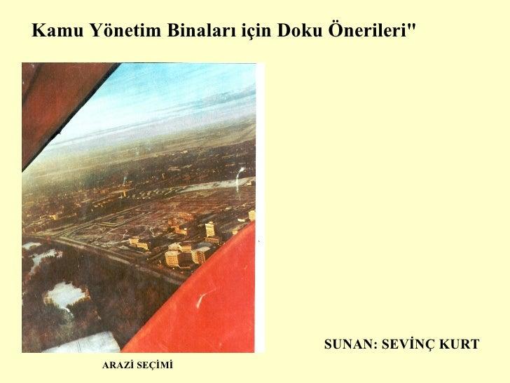 """ARAZİ SEÇİMİ SUNAN: SEVİNÇ KURT Kamu Yönetim Binaları için Doku Önerileri"""""""