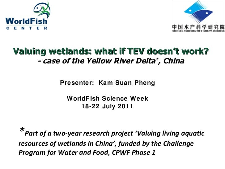 Valuing wetlands: what if TEV doesn't work? - case of the Yellow River Delta * , China Presenter:  Kam Suan Pheng WorldFis...