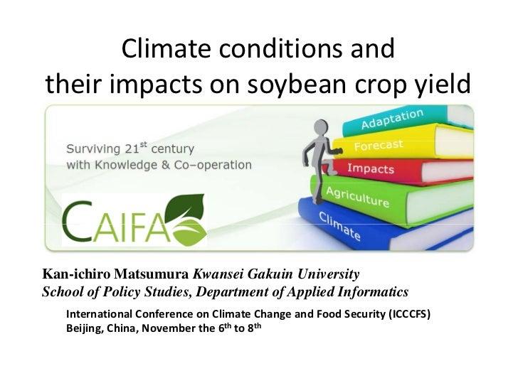 ClimateconditionsandtheirimpactsonsoybeancropyieldKan-ichiro Matsumura Kwansei Gakuin UniversitySchool of Policy S...