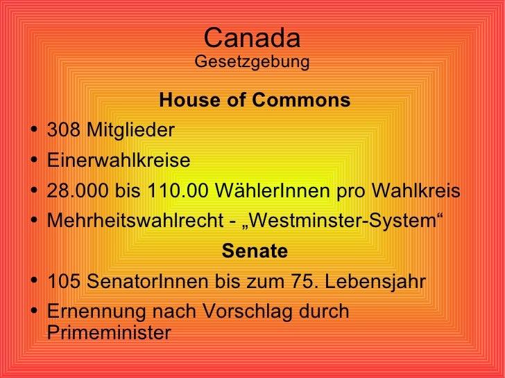 Canada Gesetzgebung <ul><li>House of Commons </li></ul><ul><li>308 Mitglieder </li></ul><ul><li>Einerwahlkreise </li></ul>...