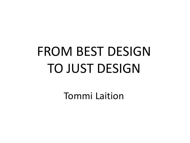 FROM BEST DESIGN TO JUST DESIGN Tommi Laition