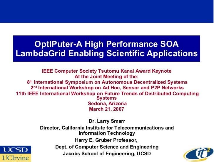 OptIPuter-A High Performance SOA LambdaGrid Enabling Scientific Applications IEEE Computer Society Tsutomu Kanai Award Key...