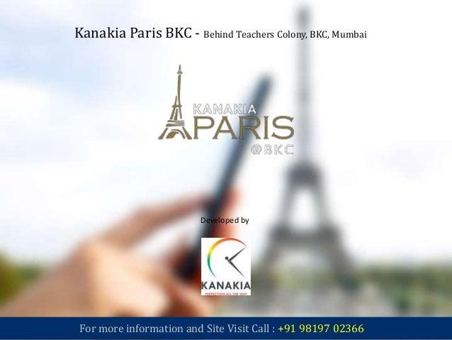 Kanakia Paris BKC - Behind Teachers Colony, BKC, Mumbai Developed by Kanakia Spaces For more information and Site Visit Ca...