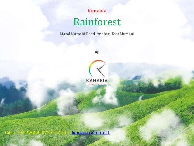 Kanakia Rainforest Marol Maroshi Road, Andheri East Mumbai by Kanakia Call :- +91 98209 87571, Visit :- kanakia rainforest