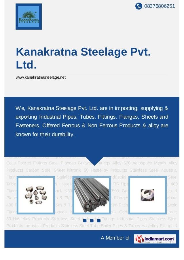08376806251     Kanakratna Steelage Pvt.     Ltd.     www.kanakratnasteelage.netMonel 400 Fittings Monel Bars Monel K500 F...