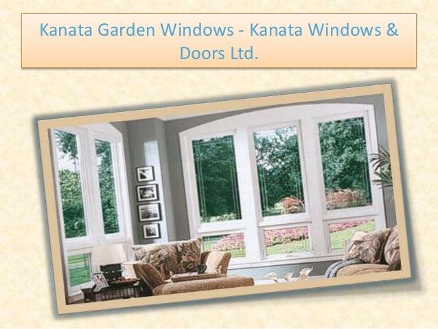 Kanata Garden Windows - Kanata Windows & Doors Ltd.
