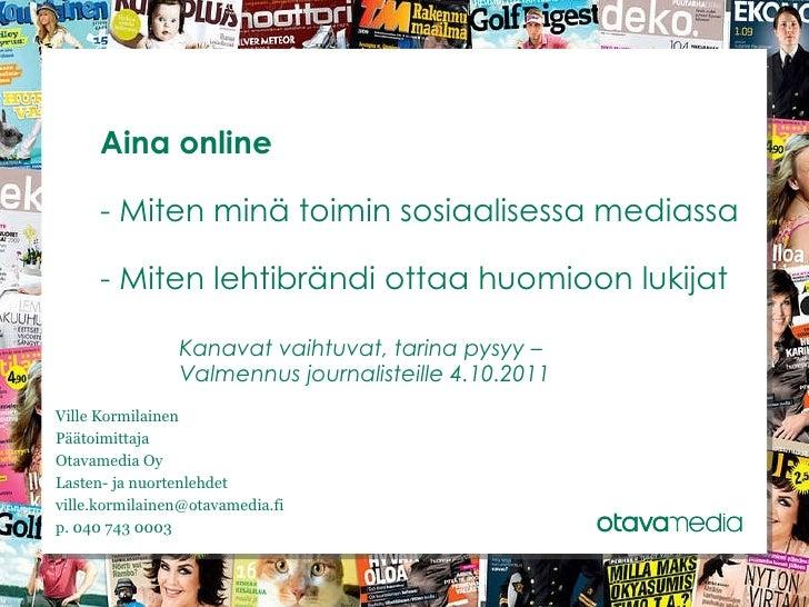 Aina online - Miten minä toimin sosiaalisessa mediassa - Miten lehtibrändi ottaa huomioon lukijat Kanavat vaihtuvat, tarin...