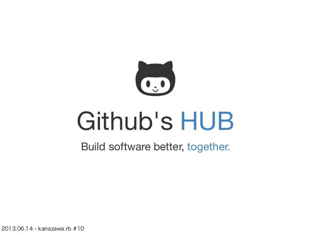 Githubs HUBBuild software better, together.2013.06.14 - kanazawa.rb #10
