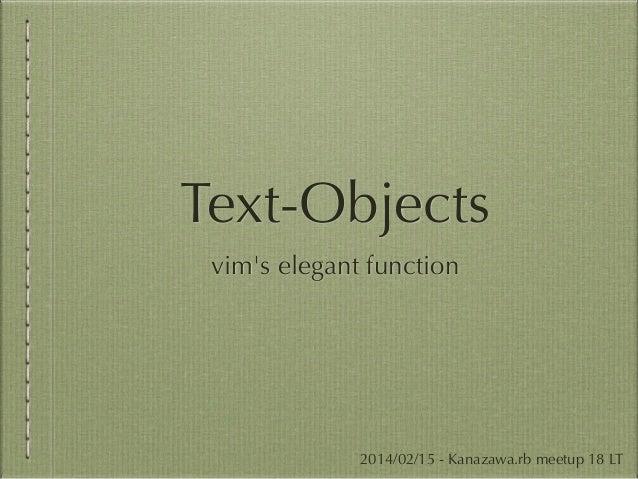 Text-Objects vim's elegant function  2014/02/15 - Kanazawa.rb meetup 18 LT