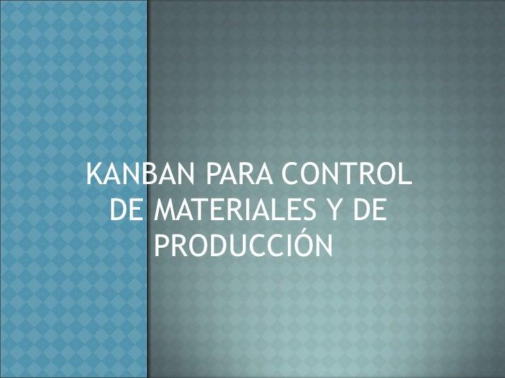 KANBAN PARA CONTROL DE MATERIALES Y DE PRODUCCIÓN