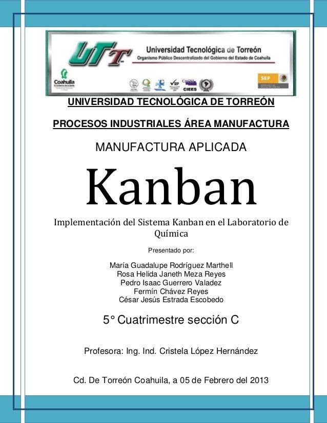 UNIVERSIDAD TECNOLÓGICA DE TORREÓNPROCESOS INDUSTRIALES ÁREA MANUFACTURAMANUFACTURA APLICADAKanbanImplementación del Siste...