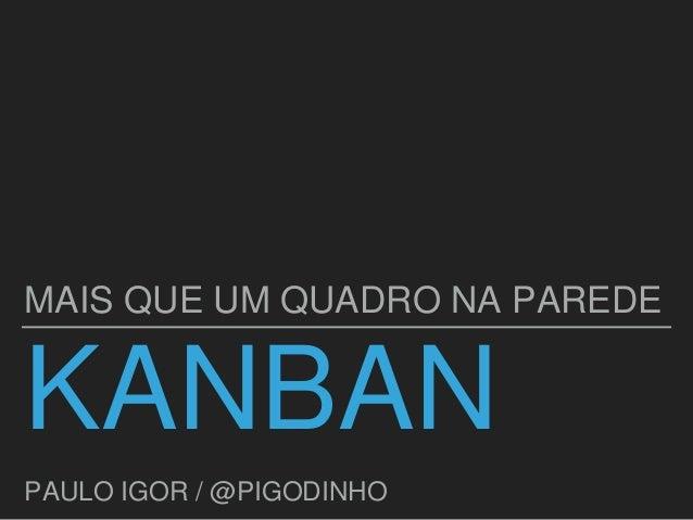 KANBAN MAIS QUE UM QUADRO NA PAREDE PAULO IGOR / @PIGODINHO