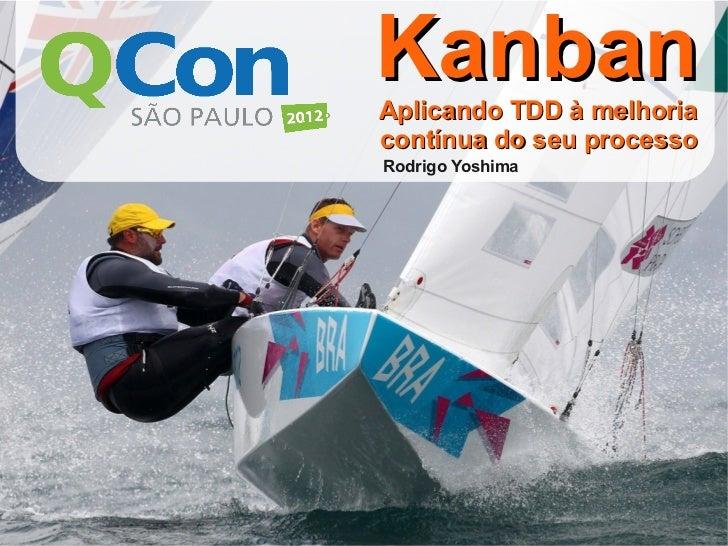 KanbanAplicando TDD à melhoriacontínua do seu processoRodrigo Yoshima