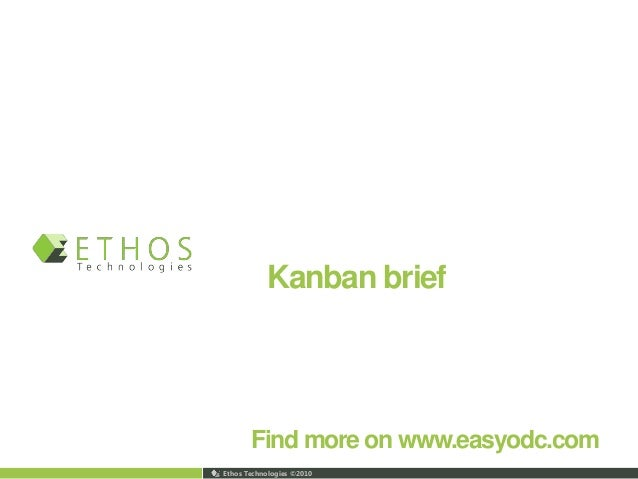 Ethos Technologies © 2010 Kanban brief Find more on www.easyodc.com