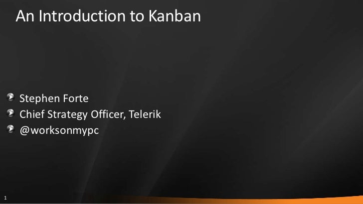 An Introduction to Kanban<br />Stephen Forte<br />Chief Strategy Officer, Telerik<br />@worksonmypc<br />