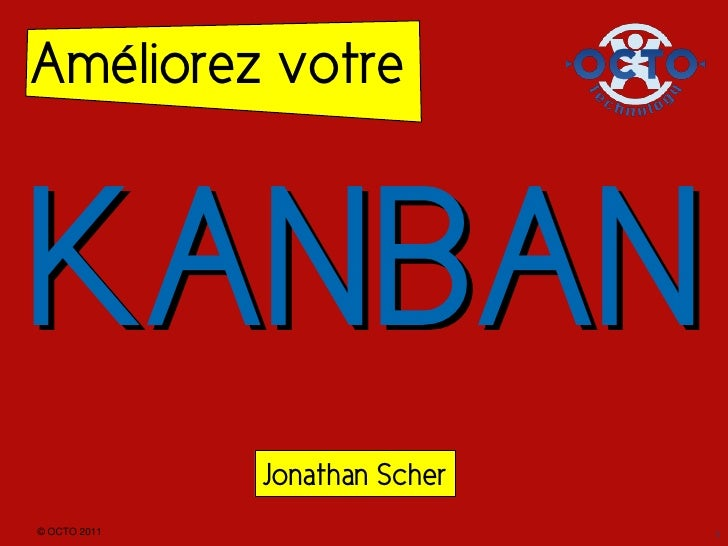 Améliorez votreKANBAN              Jonathan Scher© OCTO 2011                    1