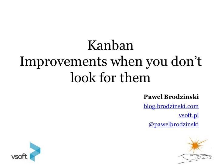 KanbanImprovements when you don't       look for them                  Pawel Brodzinski                  blog.brodzinski.c...