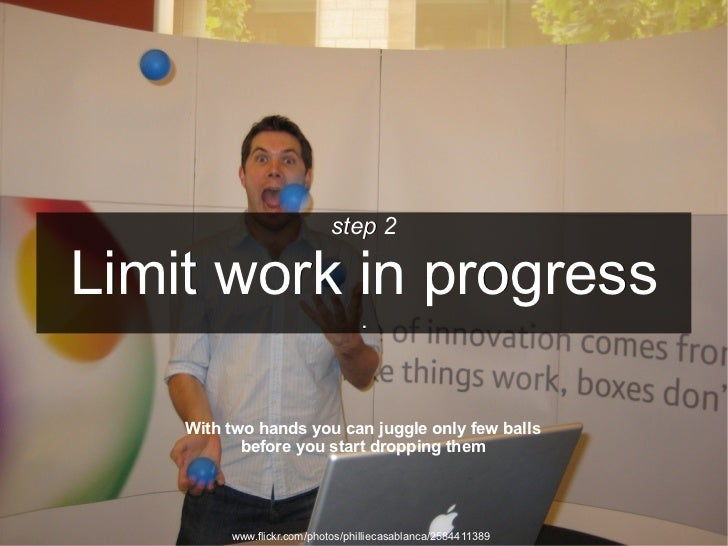 step 2Limit work in progress                                 .    With two hands you can juggle only few balls           b...