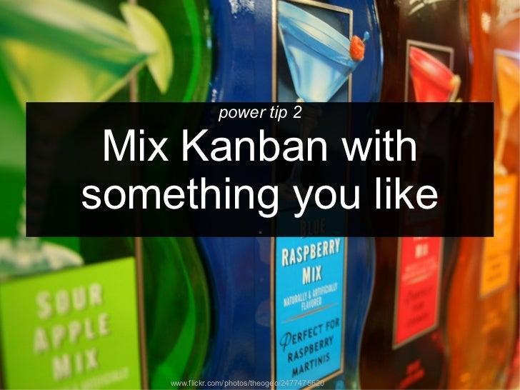 power tip 2 Mix Kanban withsomething you like                          .    www.flickr.com/photos/theogeo/2477475620