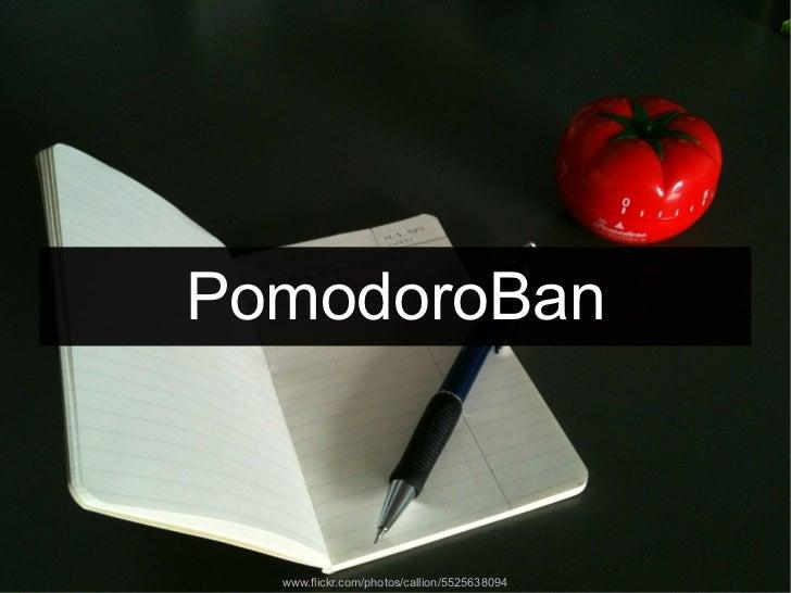 PomodoroBan  www.flickr.com/photos/callion/5525638094
