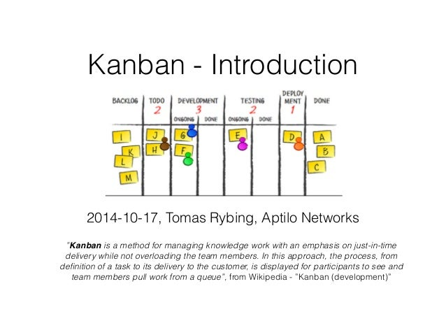 "Kanban - Introduction 2014-10-17, Tomas Rybing, Aptilo Networks ""Kanban is a method for managing knowledge work with an em..."