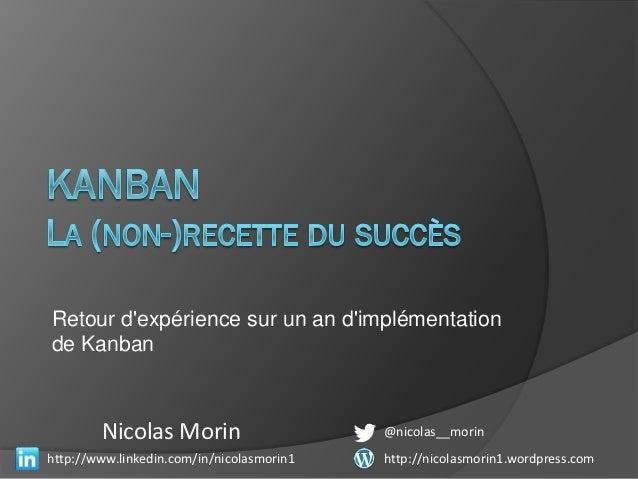 Retour dexpérience sur un an dimplémentationde Kanban        Nicolas Morin                      @nicolas__morinhttp://www....