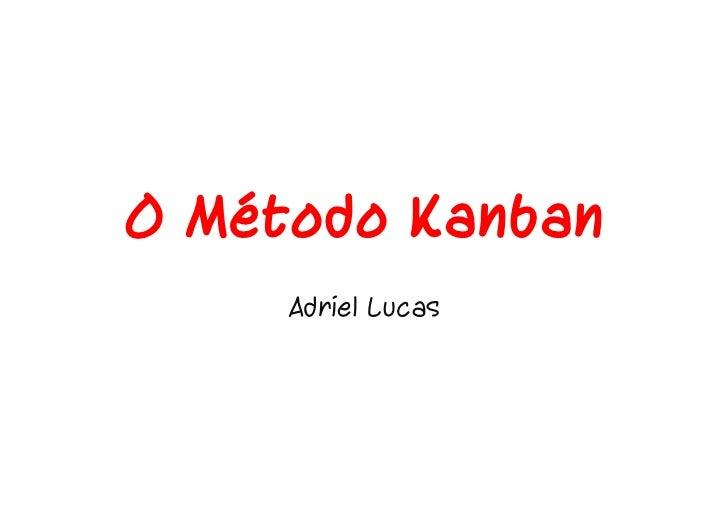 O Método Kanban     Adriel Lucas