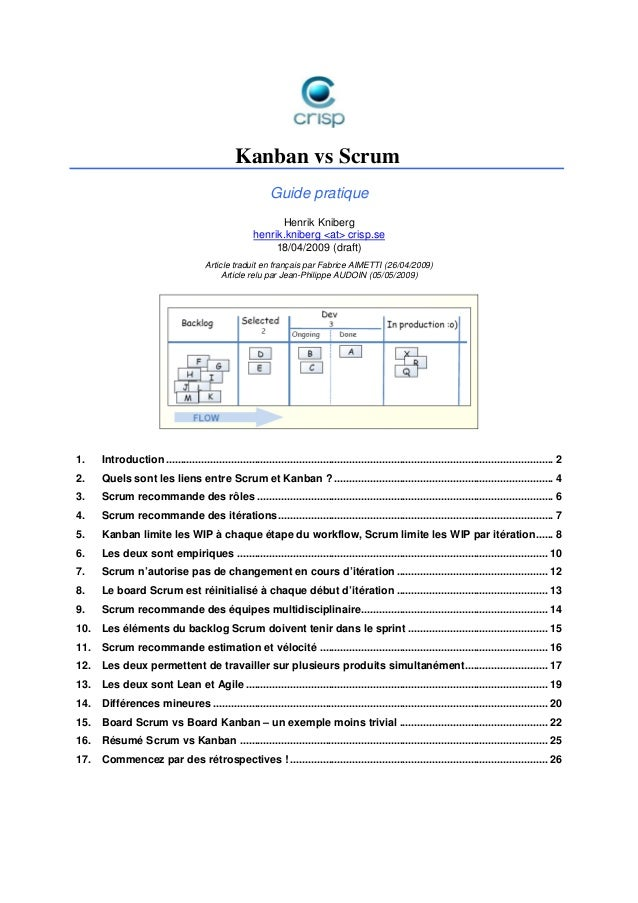 Kanban vs Scrum Guide pratique Henrik Kniberg henrik.kniberg <at> crisp.se 18/04/2009 (draft) Article traduit en français ...
