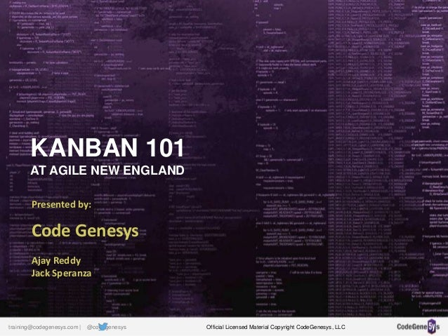 KANBAN 101 AT AGILE NEW ENGLAND Presented by: Code Genesys Ajay Reddy Jack Speranza Official Licensed Material Copyright C...