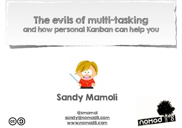 Sandy Mamoli @smamol sandy@nomad8.com www.nomad8.com The evils of multi-tasking and how personal Kanban can help you