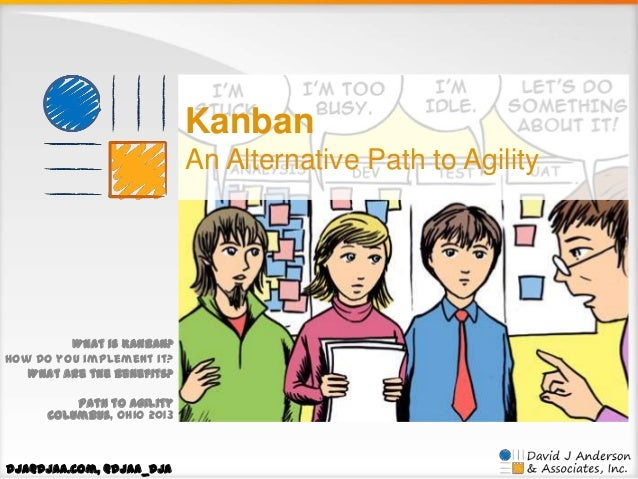 Kanban An Alternative Path to Agility  What is Kanban? How do you implement it? What are the benefits? Path to Agility Col...