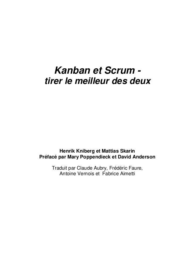 Kanban et Scrum - tirer le meilleur des deux Henrik Kniberg et Mattias Skarin Préfacé par Mary Poppendieck et David Anders...