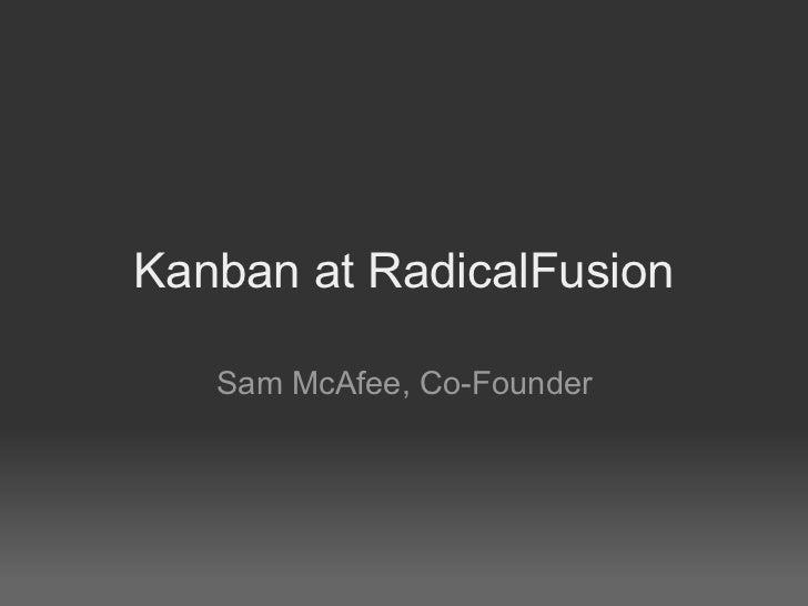 Kanban at RadicalFusion Sam McAfee, Co-Founder