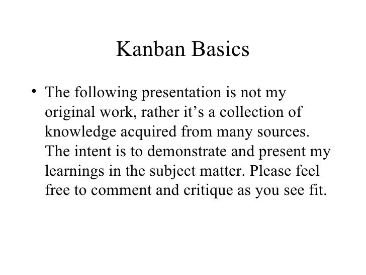 Kanban Basics <ul><li>The following presentation is not my original work, rather it's a collection of knowledge acquired f...