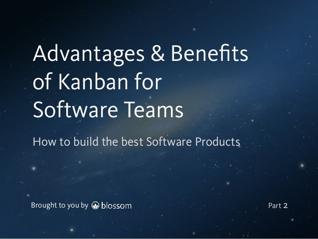 Brought to you by How to build the best Software Products Advantages & Benefits of Kanban for Software Teams Part 2
