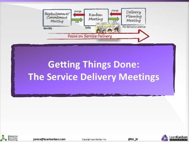 @lki_jlrCopyright Lean Kanban Inc.janice@leankanban.com Getting Things Done: The Service Delivery Meetings
