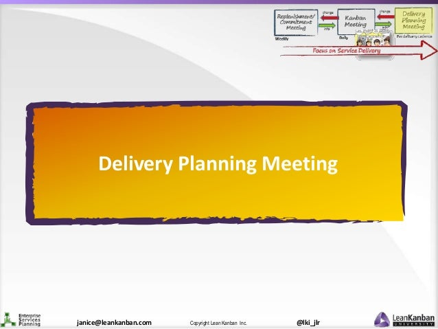 @lki_jlrCopyright Lean Kanban Inc.janice@leankanban.com Delivery Planning Meeting